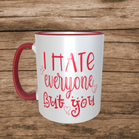 I Hate Everyone But You Valentines Mug